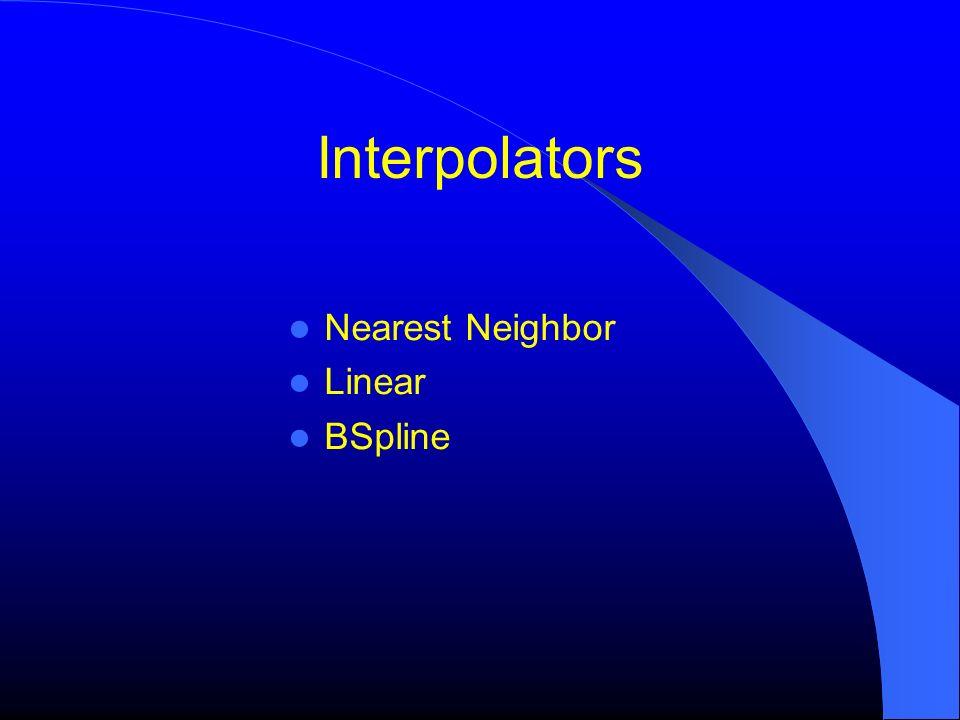 Interpolators Nearest Neighbor Linear BSpline