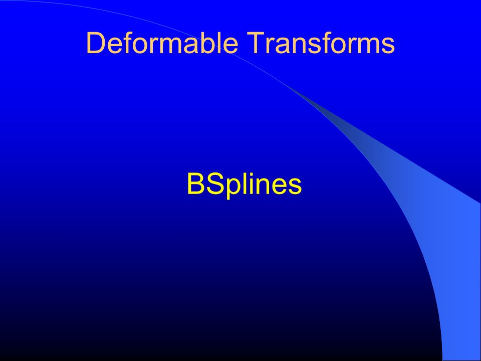 Deformable Transforms BSplines