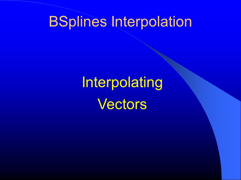 BSplines Interpolation Interpolating Vectors