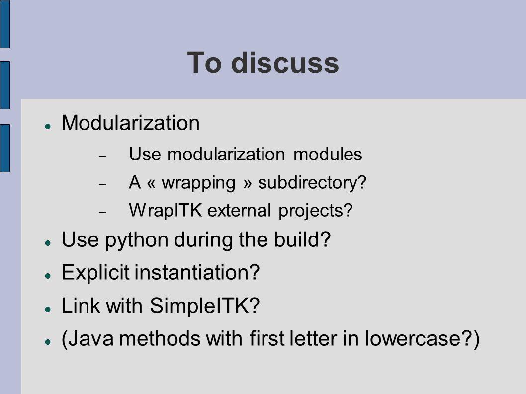 To discuss Modularization Use modularization modules A « wrapping » subdirectory.