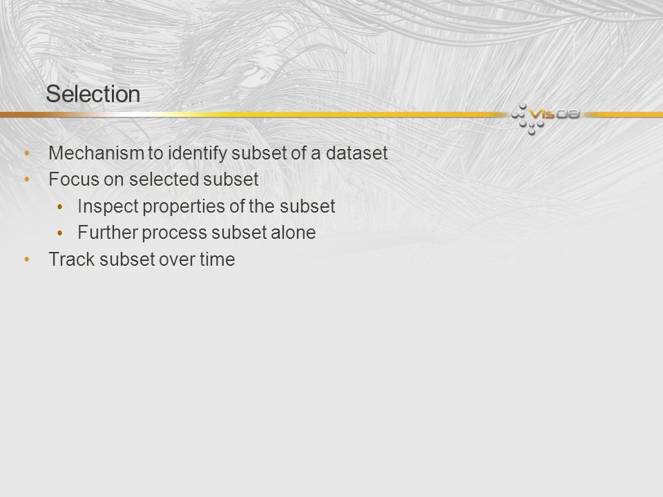 Selection Mechanism to identify subset of a dataset Focus on selected subset Inspect properties of the subset Further process subset alone Track subse