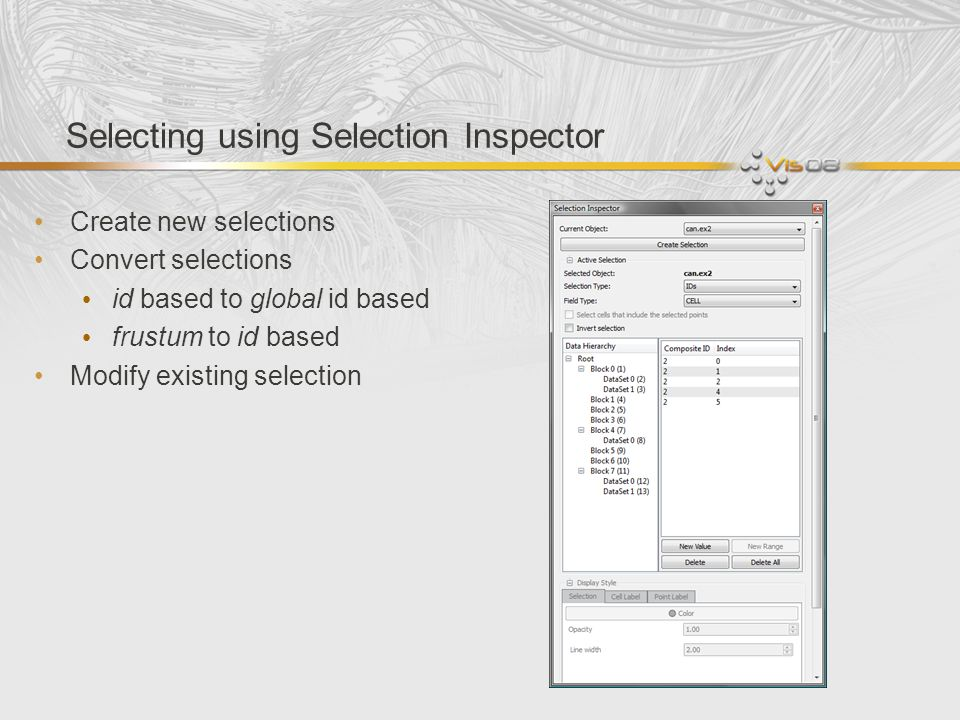 Selecting using Selection Inspector Create new selections Convert selections id based to global id based frustum to id based Modify existing selection