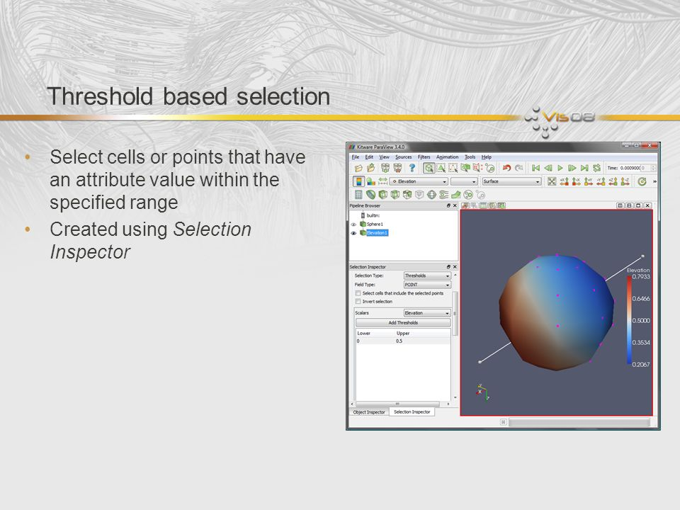 Threshold based selection Select cells or points that have an attribute value within the specified range Created using Selection Inspector