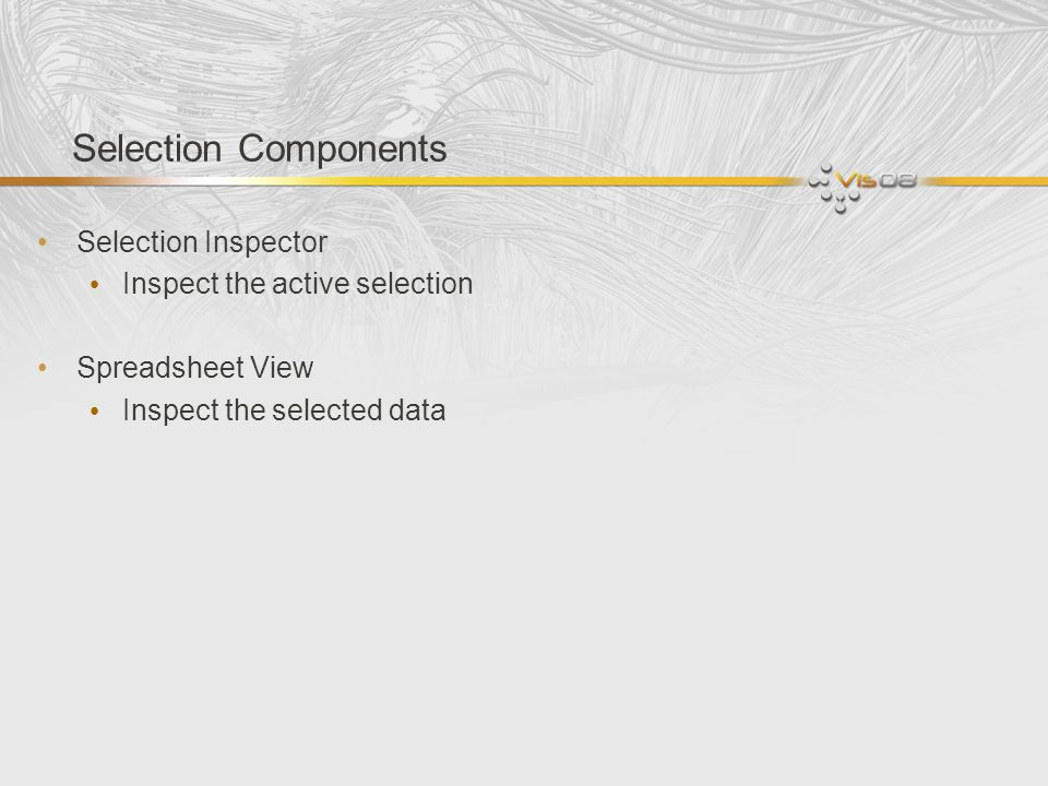 Selection Components Selection Inspector Inspect the active selection Spreadsheet View Inspect the selected data