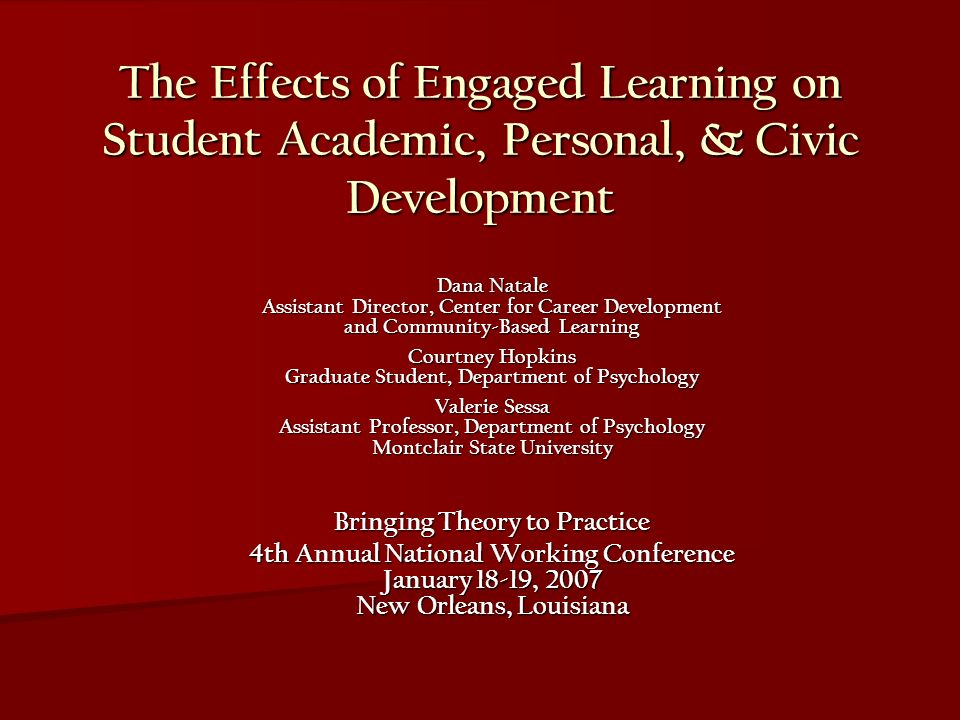 The Effects of Engaged Learning on Student Academic, Personal, & Civic Development Dana Natale Assistant Director, Center for Career Development and C