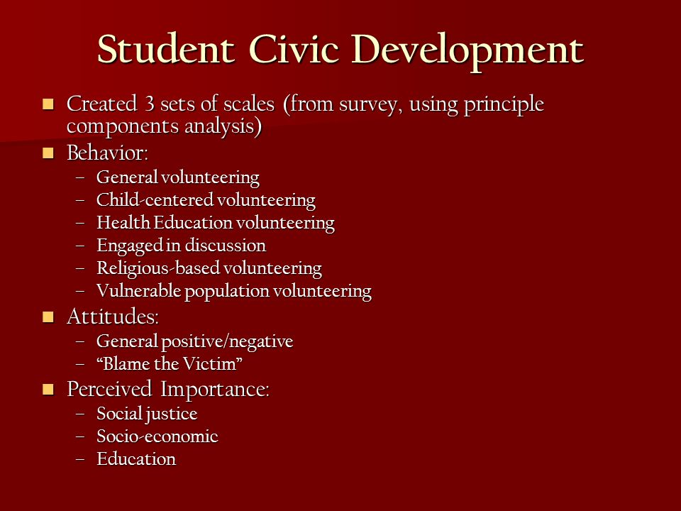 Student Civic Development Created 3 sets of scales (from survey, using principle components analysis) Created 3 sets of scales (from survey, using pri
