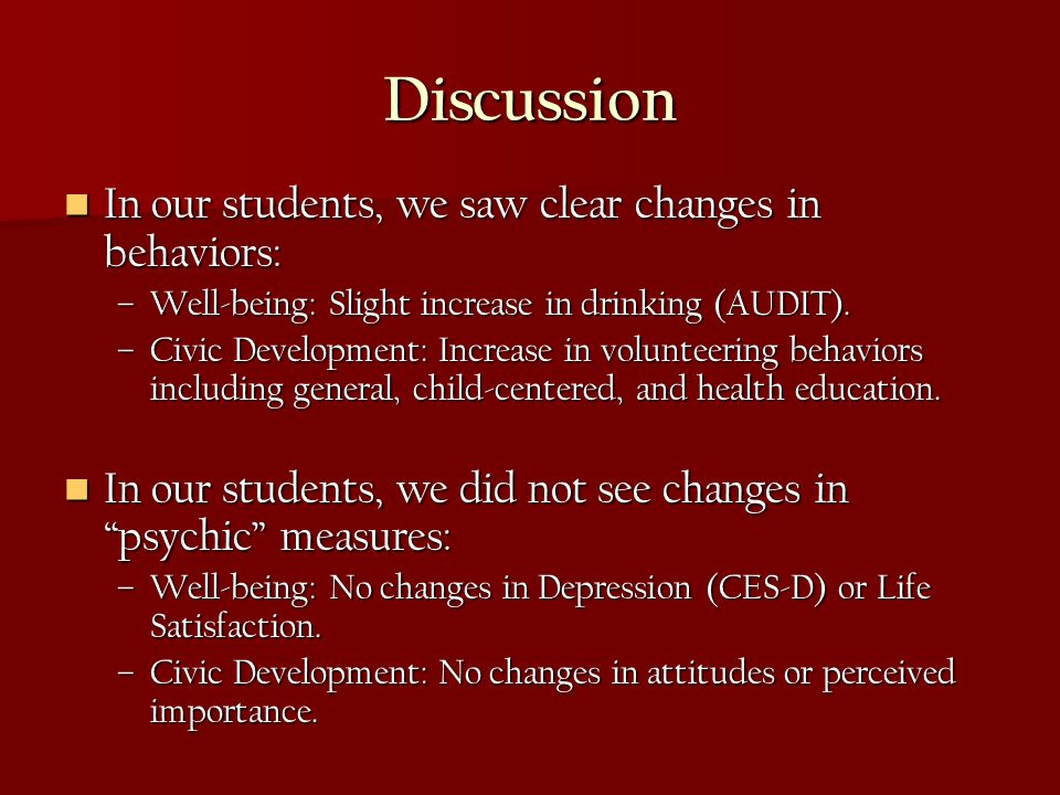 Discussion In our students, we saw clear changes in behaviors: In our students, we saw clear changes in behaviors: –Well-being: Slight increase in dri