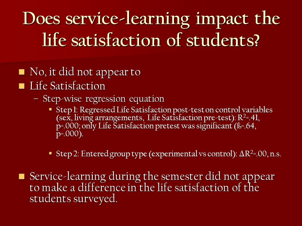 Does service-learning impact the life satisfaction of students? No, it did not appear to No, it did not appear to Life Satisfaction Life Satisfaction