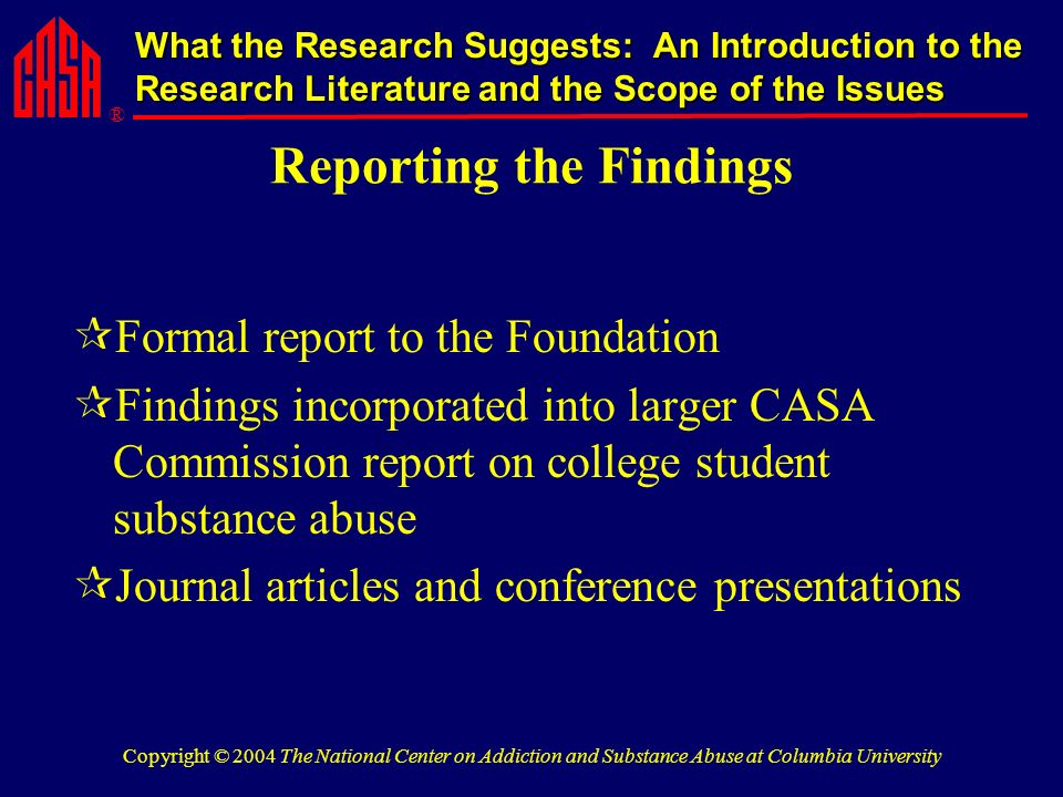 ® What the Research Suggests: An Introduction to the Research Literature and the Scope of the Issues Copyright © 2004 The National Center on Addiction