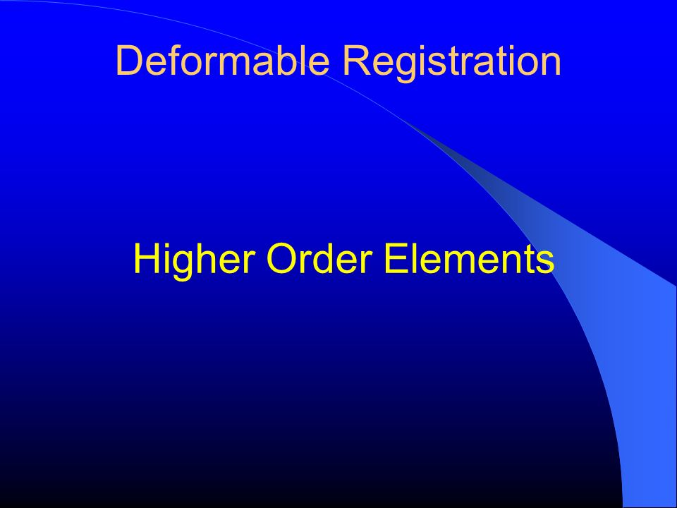 Deformable Registration Higher Order Elements