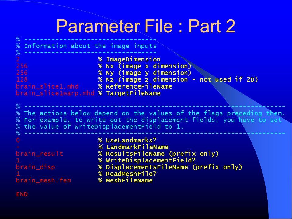 Parameter File : Part 2 % ---------------------------------- % Information about the image inputs % ---------------------------------- 2 % ImageDimens