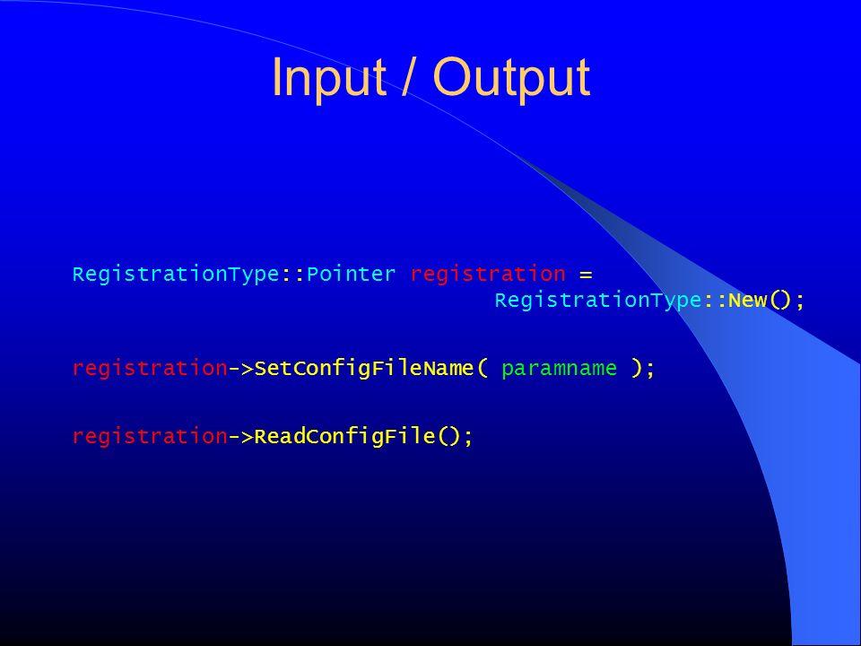 Input / Output RegistrationType::Pointer registration = RegistrationType::New(); registration->SetConfigFileName( paramname ); registration->ReadConfi