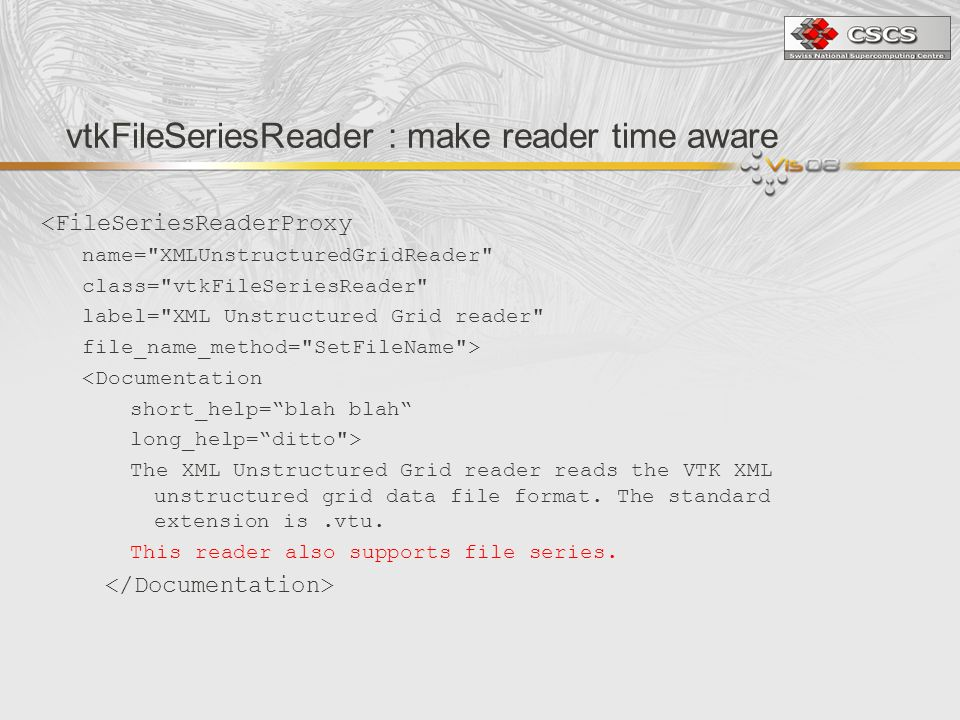 vtkFileSeriesReader : make reader time aware <FileSeriesReaderProxy name= XMLUnstructuredGridReader class= vtkFileSeriesReader label= XML Unstructured Grid reader file_name_method= SetFileName > <Documentation short_help=blah blah long_help=ditto > The XML Unstructured Grid reader reads the VTK XML unstructured grid data file format.