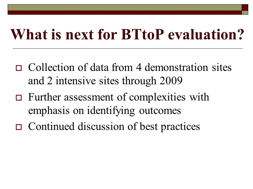 What is next for BTtoP evaluation.