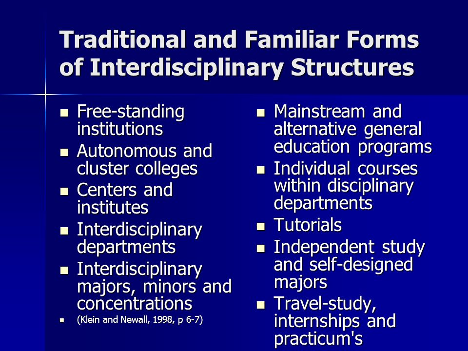 Traditional and Familiar Forms of Interdisciplinary Structures Free-standing institutions Free-standing institutions Autonomous and cluster colleges A