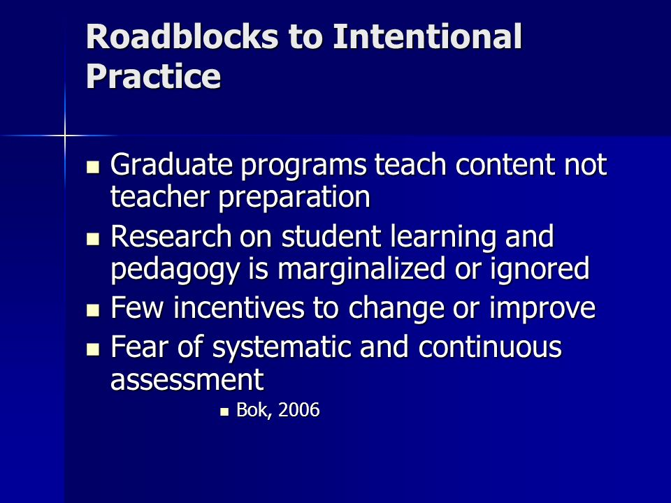 Roadblocks to Intentional Practice Graduate programs teach content not teacher preparation Graduate programs teach content not teacher preparation Res