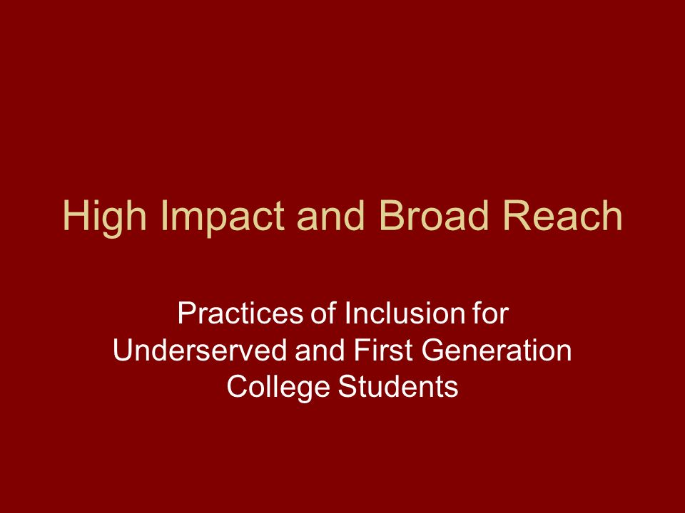 High Impact and Broad Reach Practices of Inclusion for Underserved and First Generation College Students