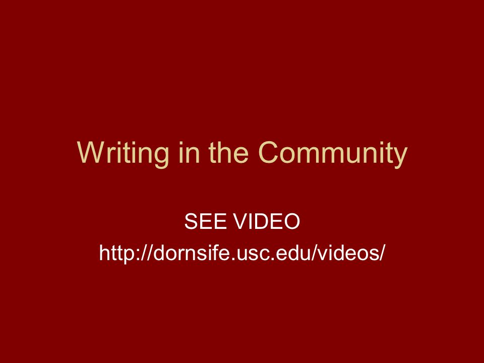 Writing in the Community SEE VIDEO http://dornsife.usc.edu/videos/