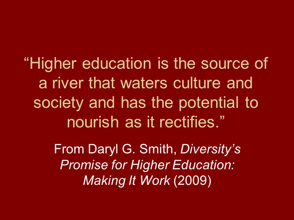 Higher education is the source of a river that waters culture and society and has the potential to nourish as it rectifies.