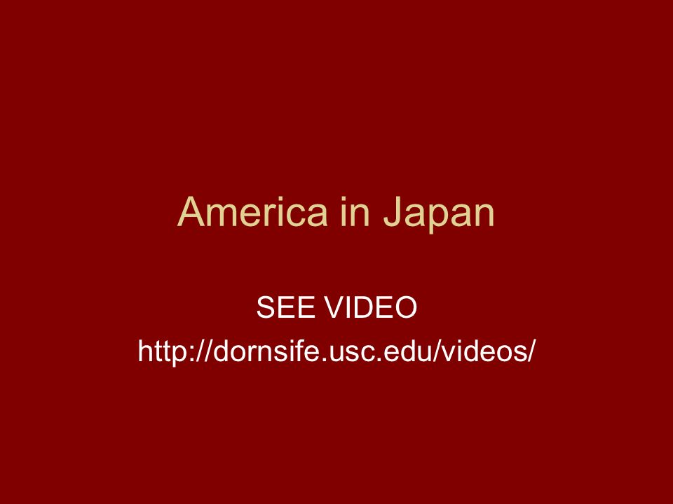 America in Japan SEE VIDEO http://dornsife.usc.edu/videos/
