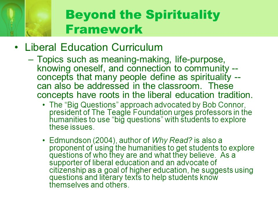 Beyond the Spirituality Framework Liberal Education Curriculum –Topics such as meaning-making, life-purpose, knowing oneself, and connection to commun