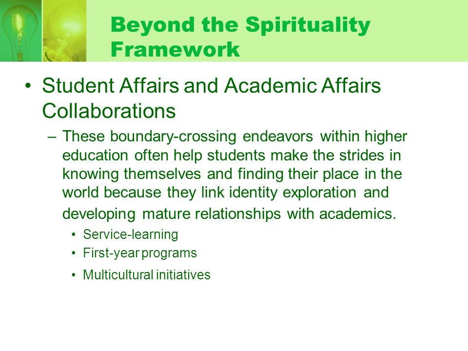 Beyond the Spirituality Framework Student Affairs and Academic Affairs Collaborations –These boundary-crossing endeavors within higher education often