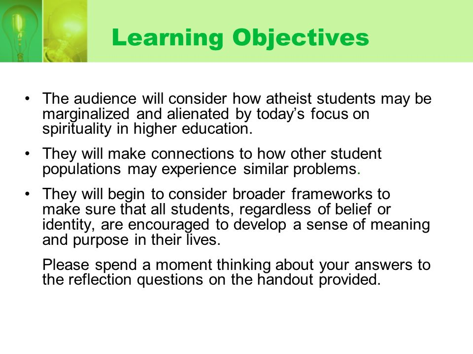 Learning Objectives The audience will consider how atheist students may be marginalized and alienated by todays focus on spirituality in higher educat
