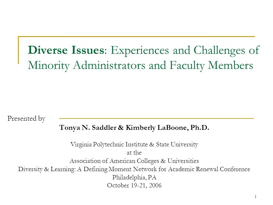 1 Diverse Issues: Experiences and Challenges of Minority Administrators and Faculty Members Presented by Tonya N.