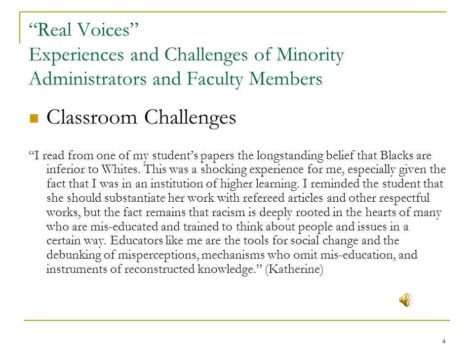 4 Real Voices Experiences and Challenges of Minority Administrators and Faculty Members Classroom Challenges I read from one of my students papers the longstanding belief that Blacks are inferior to Whites.
