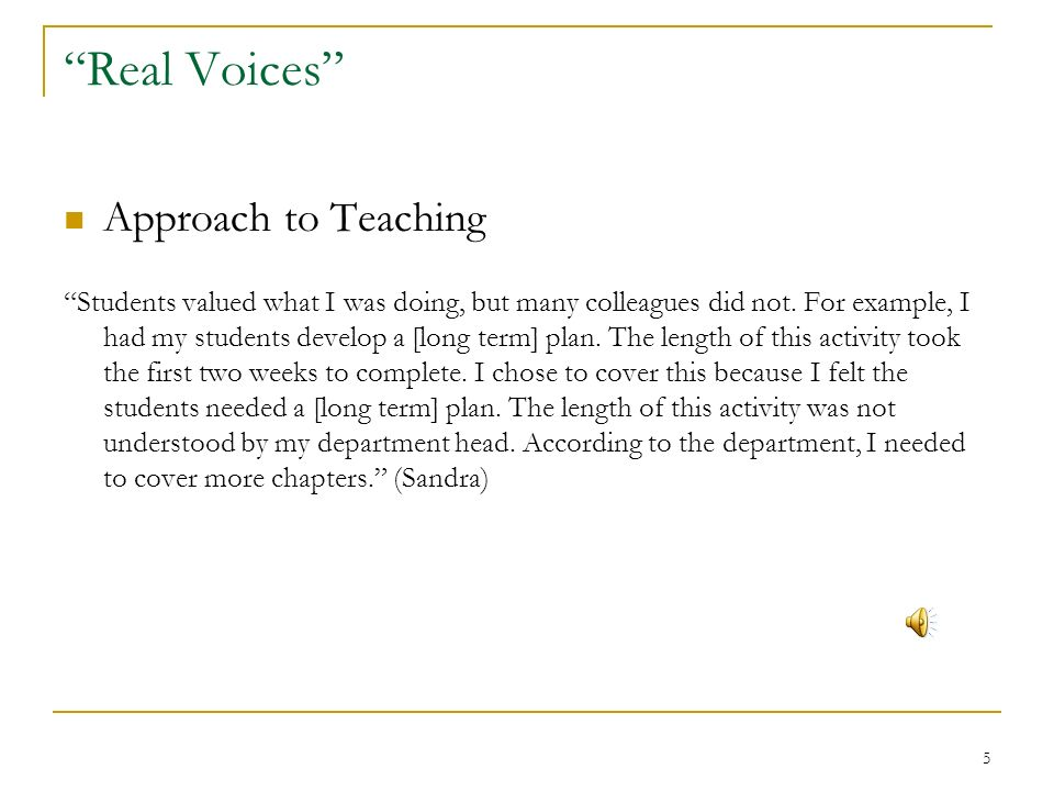 5 Real Voices Approach to Teaching Students valued what I was doing, but many colleagues did not.