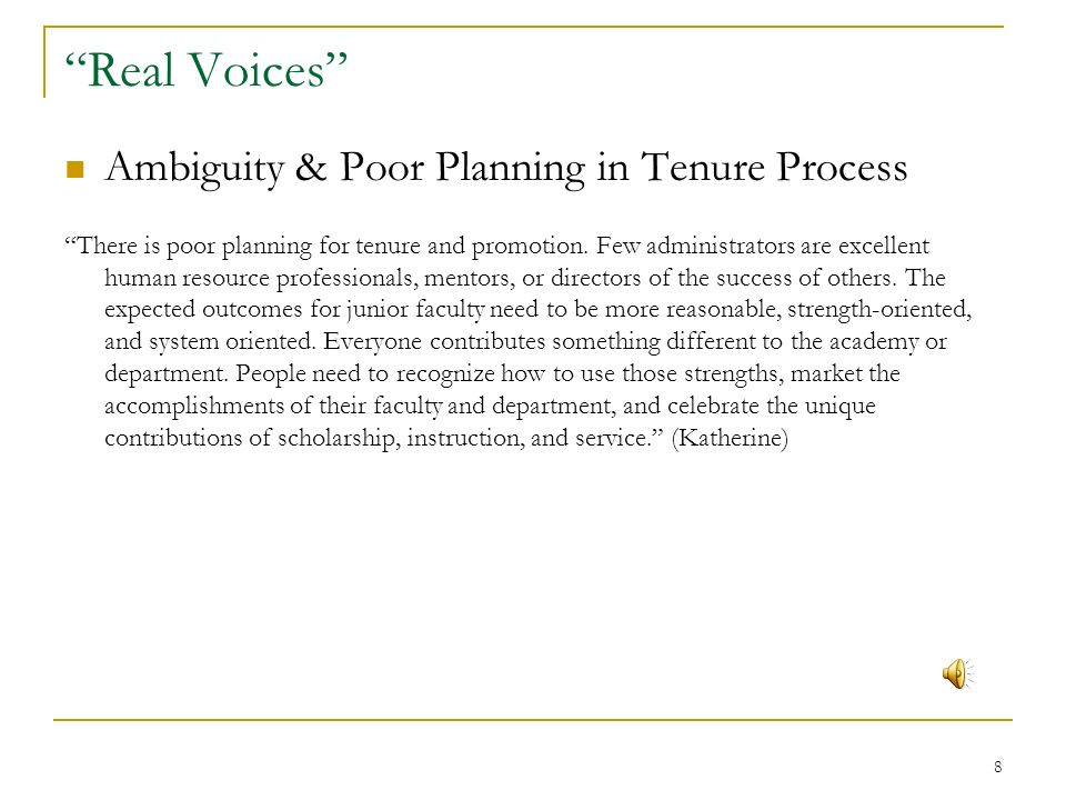 8 Real Voices Ambiguity & Poor Planning in Tenure Process There is poor planning for tenure and promotion.