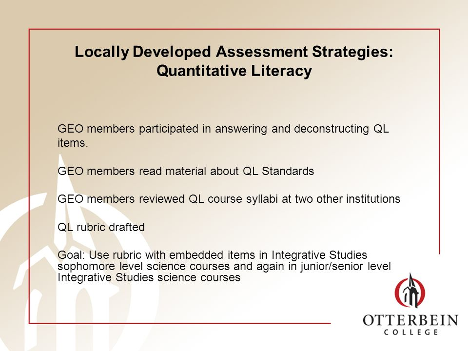 Locally Developed Assessment Strategies: Quantitative Literacy GEO members participated in answering and deconstructing QL items. GEO members read mat