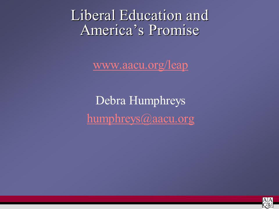 Liberal Education and Americas Promise www.aacu.org/leap Debra Humphreys humphreys@aacu.org