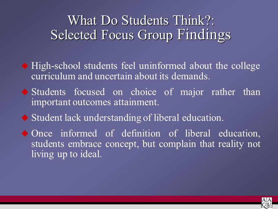 What Do Students Think : Selected Focus Group Findings High-school students feel uninformed about the college curriculum and uncertain about its demands.