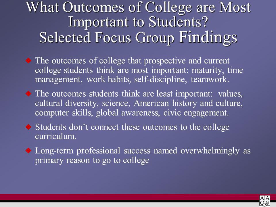 What Outcomes of College are Most Important to Students? Selected Focus Group Findings The outcomes of college that prospective and current college st