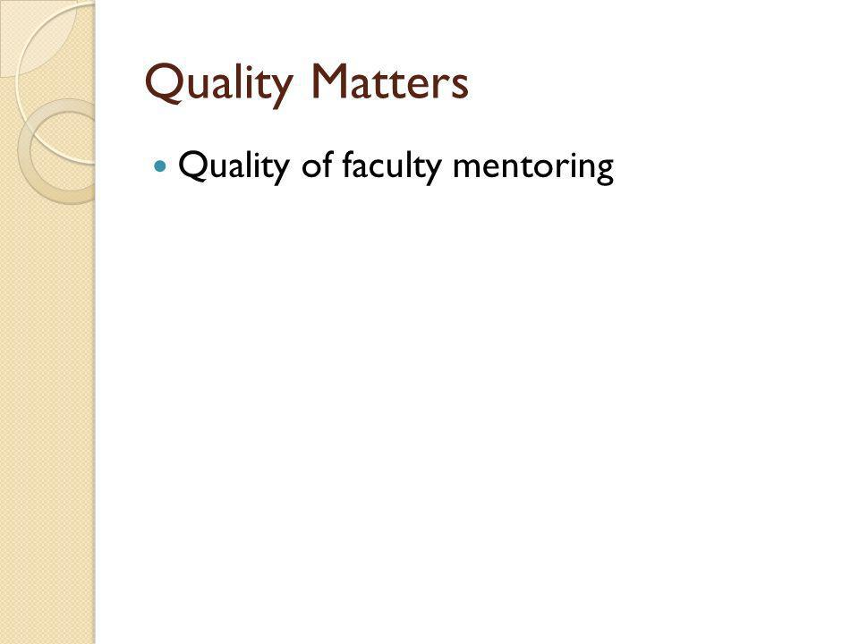 Quality Matters Quality of faculty mentoring