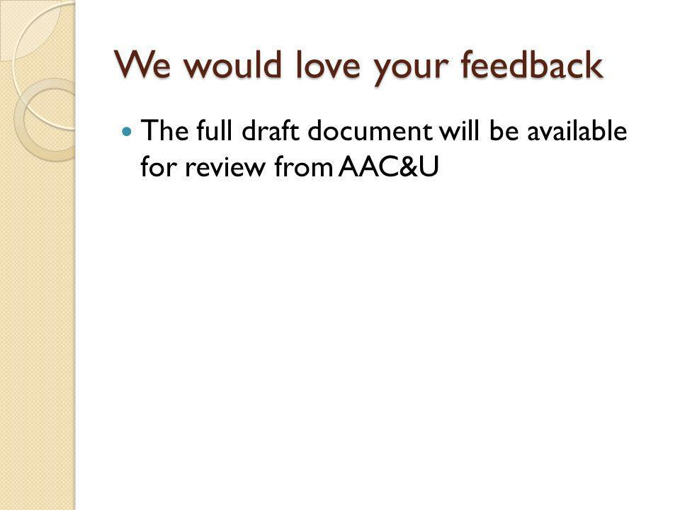 We would love your feedback The full draft document will be available for review from AAC&U