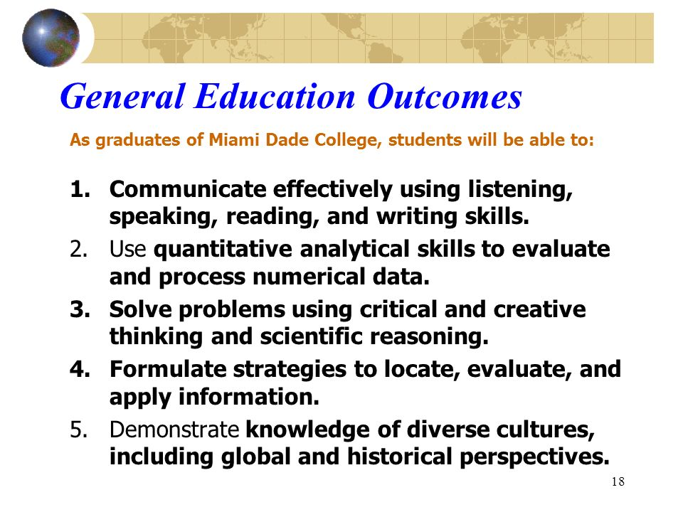 18 General Education Outcomes 1.Communicate effectively using listening, speaking, reading, and writing skills.