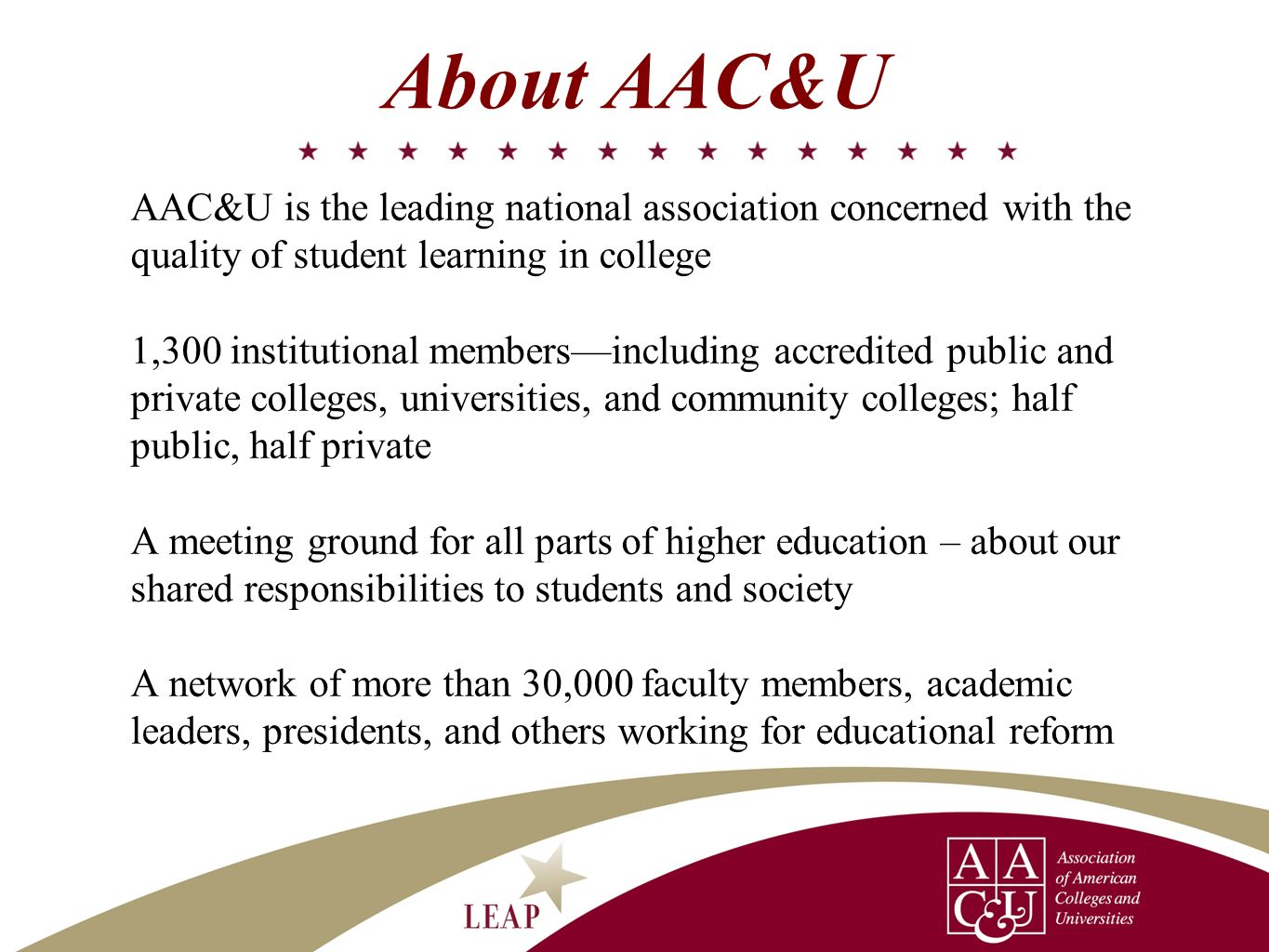 About AAC&U AAC&U is the leading national association concerned with the quality of student learning in college 1,300 institutional membersincluding a