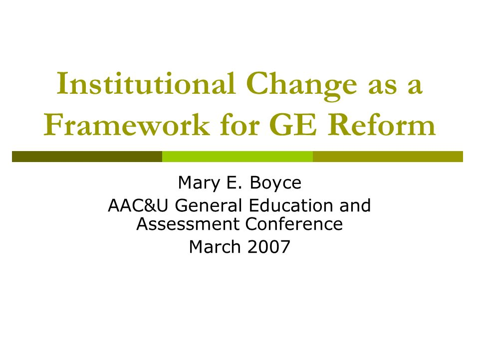 Institutional Change as a Framework for GE Reform Mary E.