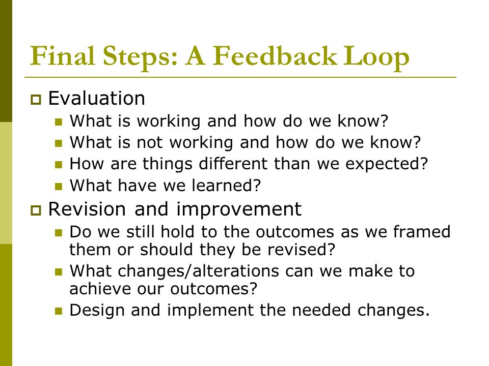 Final Steps: A Feedback Loop Evaluation What is working and how do we know.
