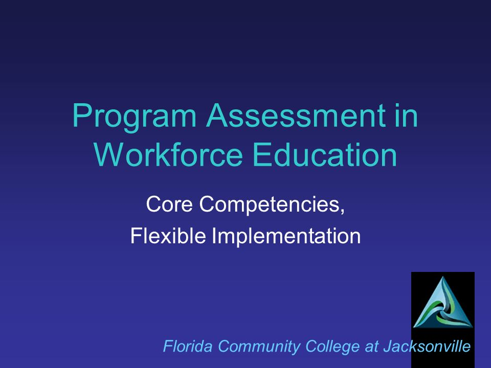 Program Assessment in Workforce Education Florida Community College at Jacksonville Core Competencies, Flexible Implementation