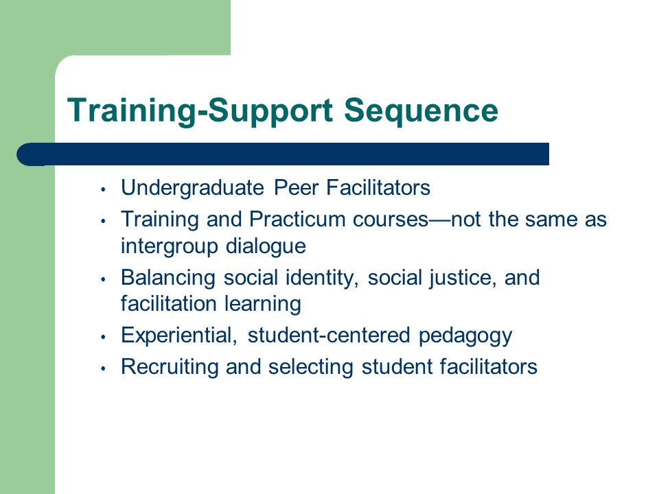 Training Facilitators The Training Course: The goals of this course are to develop students knowledge and skills as potential facilitators of intergroup dialogues.