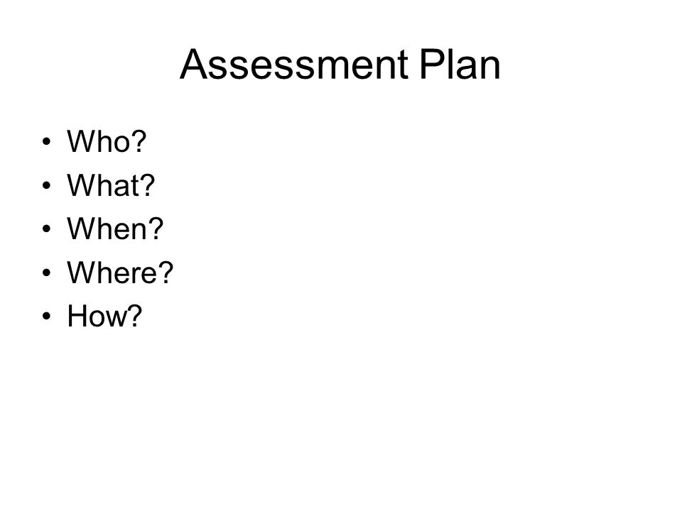 Assessment Plan Who What When Where How