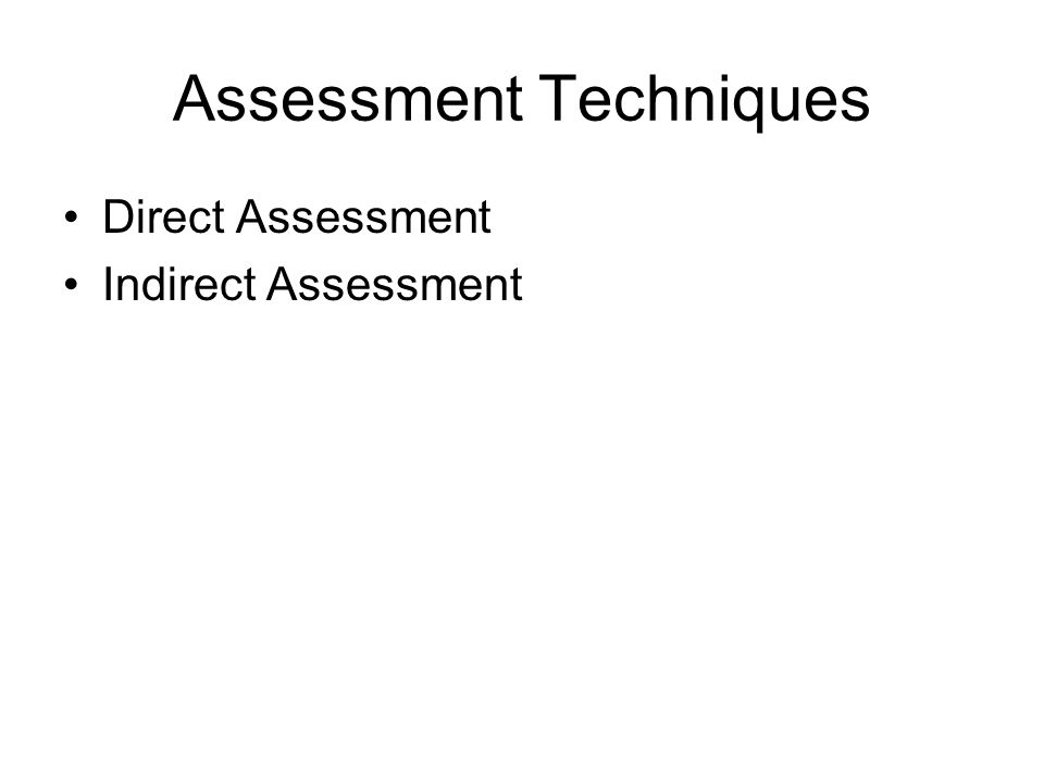 Assessment Techniques Direct Assessment Indirect Assessment