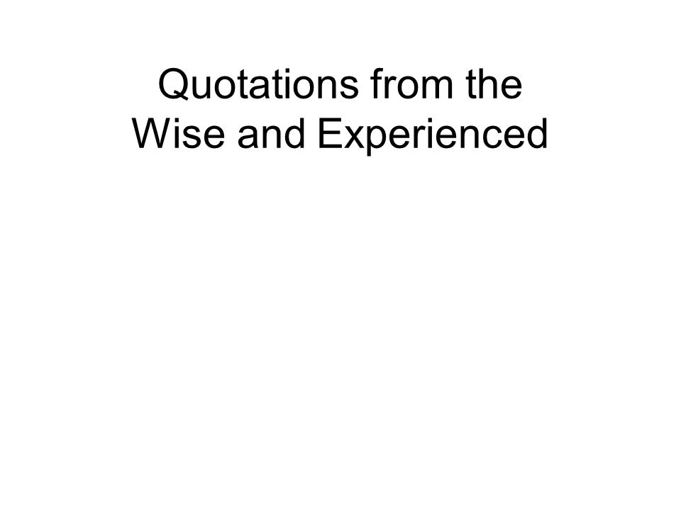 Quotations from the Wise and Experienced