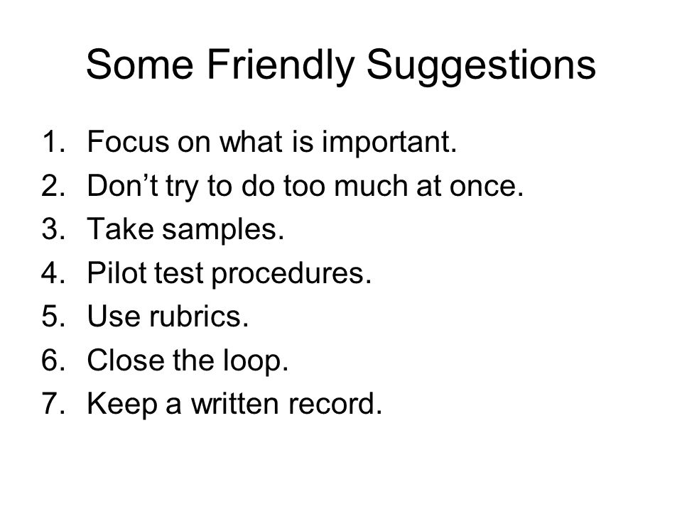 Some Friendly Suggestions 1.Focus on what is important.