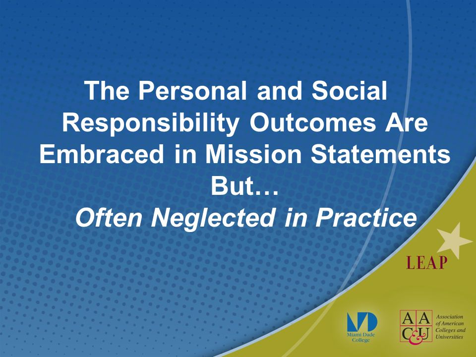 The Personal and Social Responsibility Outcomes Are Embraced in Mission Statements But… Often Neglected in Practice