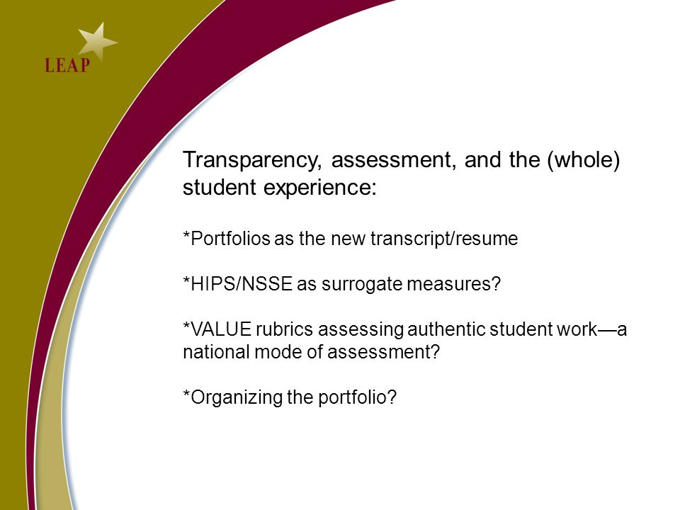 Transparency, assessment, and the (whole) student experience: *Portfolios as the new transcript/resume *HIPS/NSSE as surrogate measures.