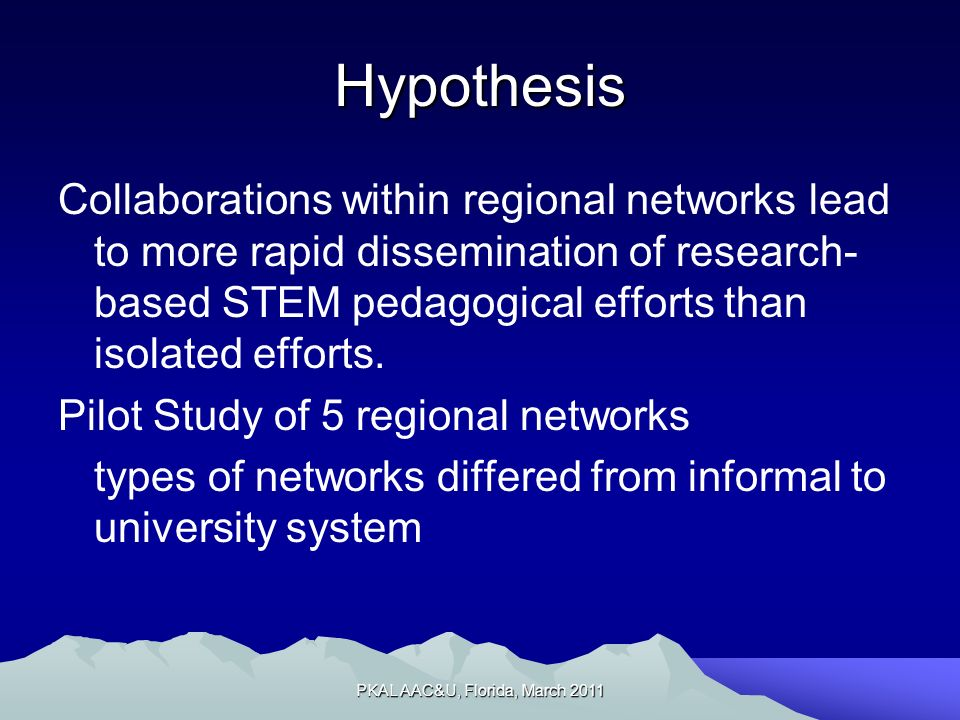 Hypothesis Collaborations within regional networks lead to more rapid dissemination of research- based STEM pedagogical efforts than isolated efforts.